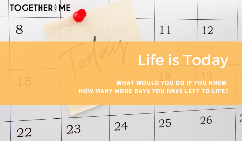 Life is Today - Together and Me